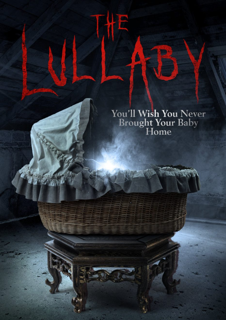 """THE LULLABY"" – IN THEATERS & ON DEMAND MARCH 2 – YOU'LL WISH YOU NEVER BROUGHT THE BABY HOME"