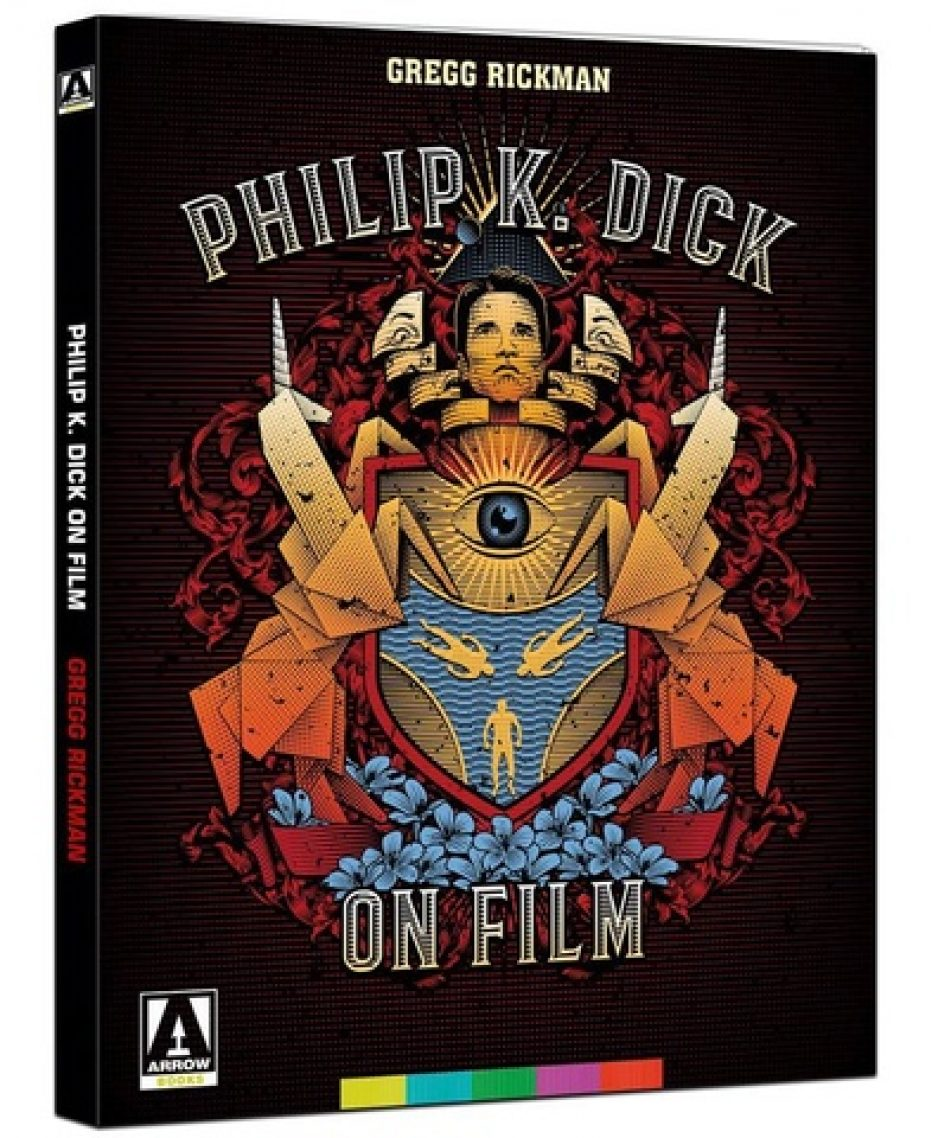 Philip K. Dick on Film by Gregg Rickman – released 27 July 2018